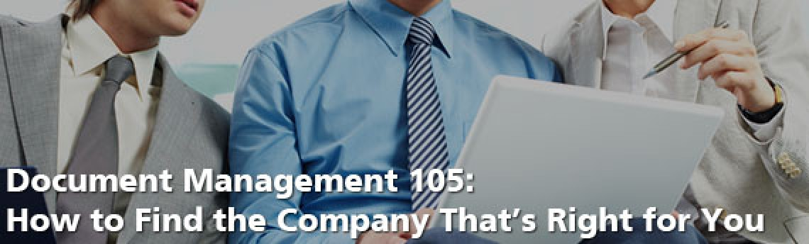 Document Management 105: How to Find the Company That's Right for You