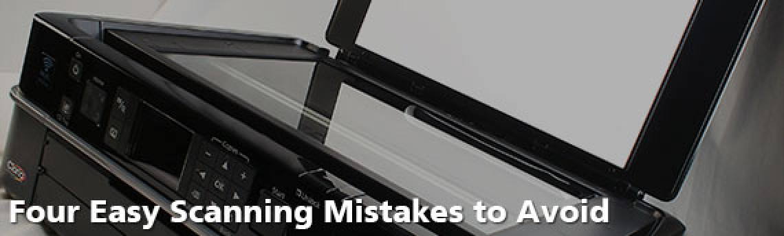 Four Easy Scanning Mistakes to Avoid