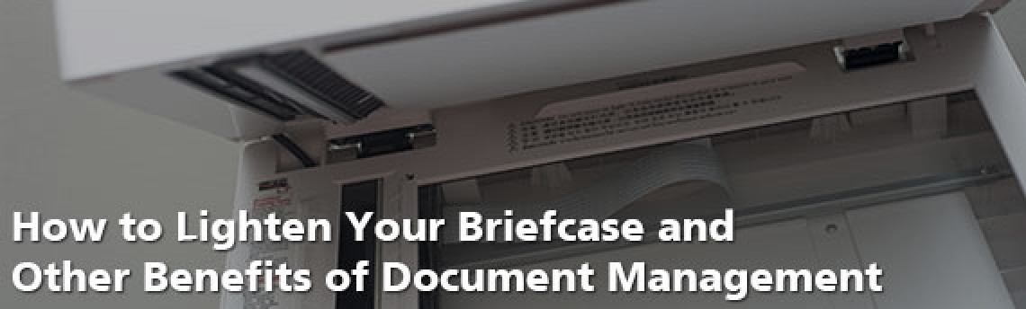 How to Lighten Your Briefcase and Other Benefits of Document Management