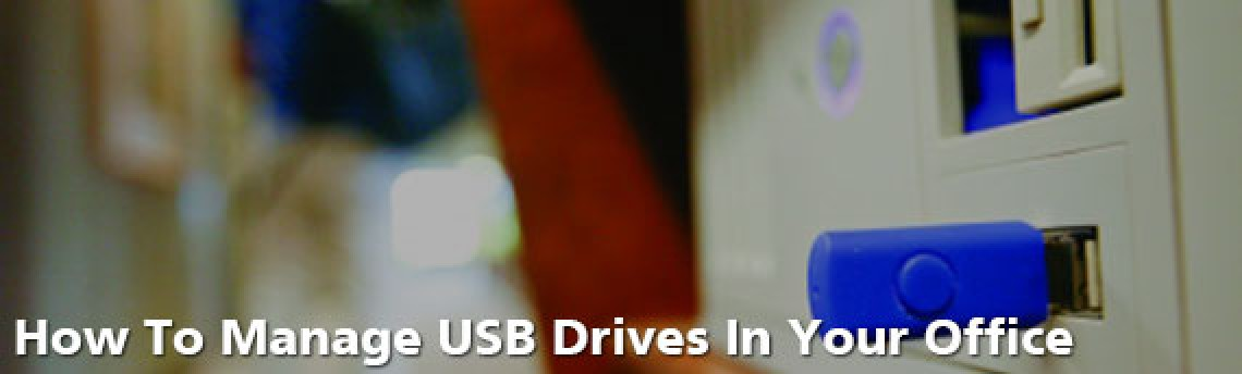 How To Manage USB Drives In Your Office